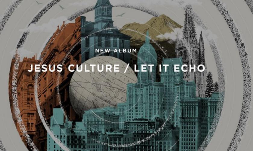 Let It Echo - Jesus Culture (Imagem: reprodução)