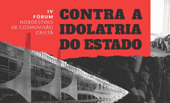 """""""Contra a Idolatria do Estado"""" é o tema do 4º Fórum Nordestino de Cosmovisão Cristã"""