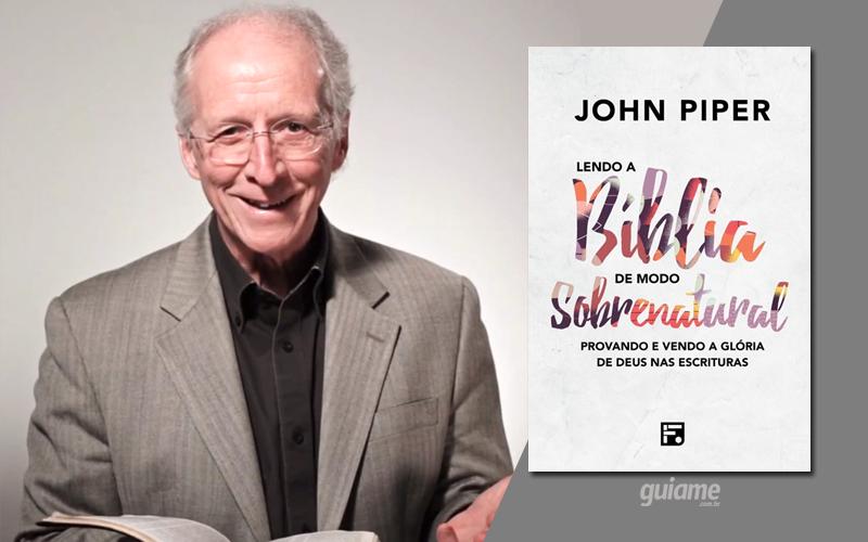 """John Piper lança o livro """"Lendo a Bíblia de Modo Sobrenatural"""" pela Editora Fiel"""
