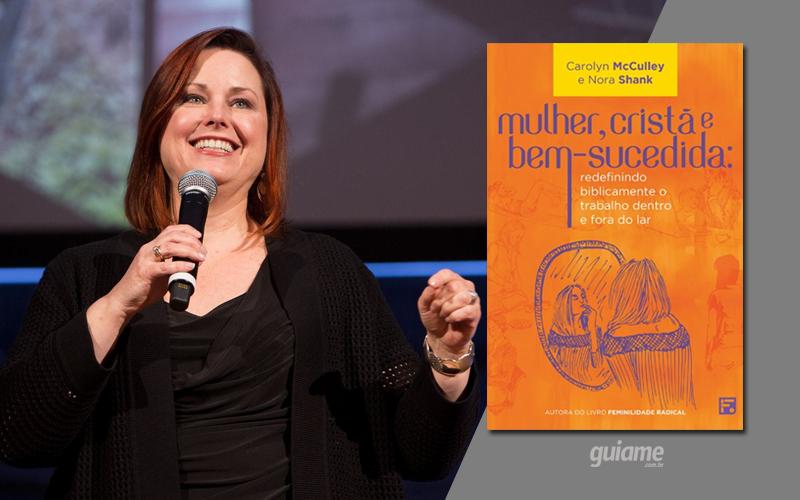 """Carolyn McCulley lança o livro """"Mulher, Cristã e Bem-Sucedida"""" no Brasil, pela Editora Fiel"""
